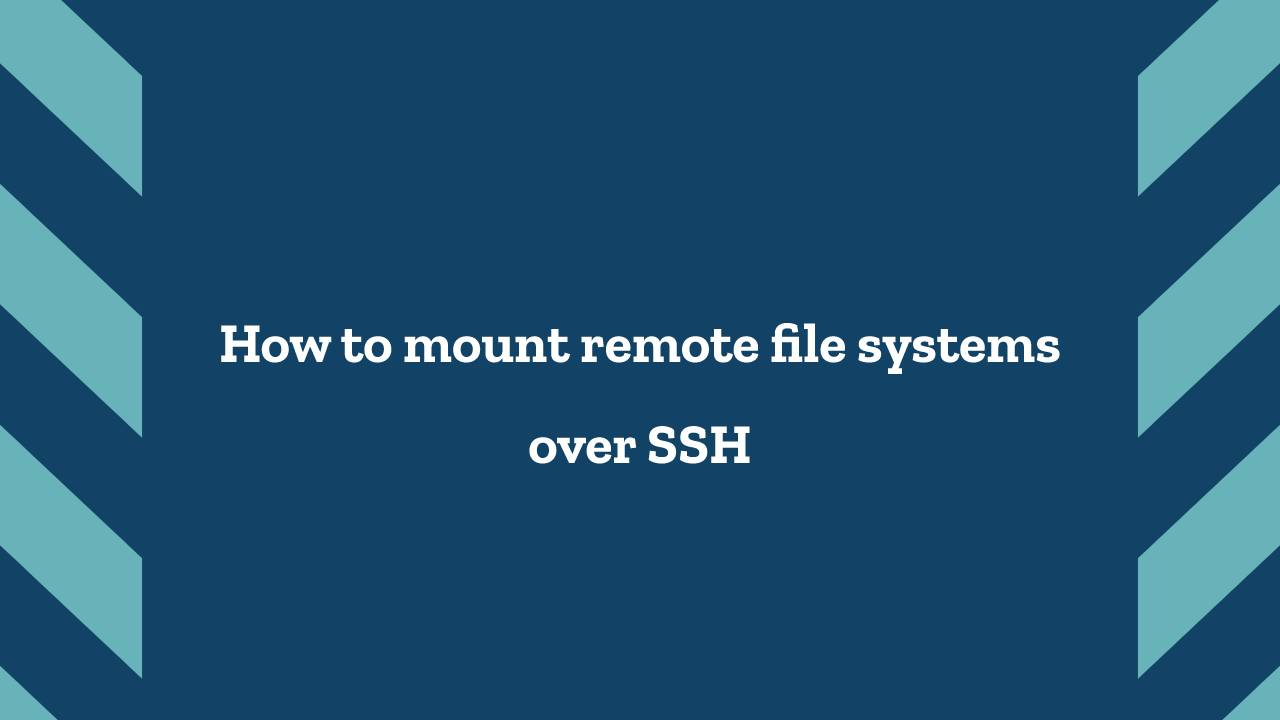 How to mount remote file systems over SSH